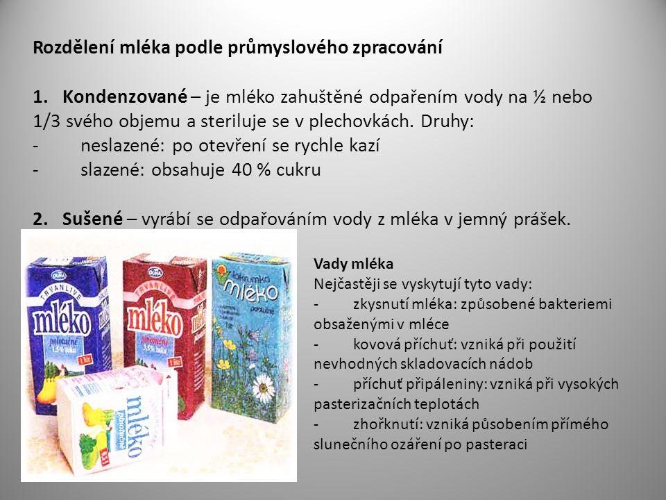 Rozdělení mléka podle průmyslového zpracování 1. Kondenzované – je mléko zahuštěné odpařením vody na ½ nebo 1/3 svého objemu a steriluje se v plechovk