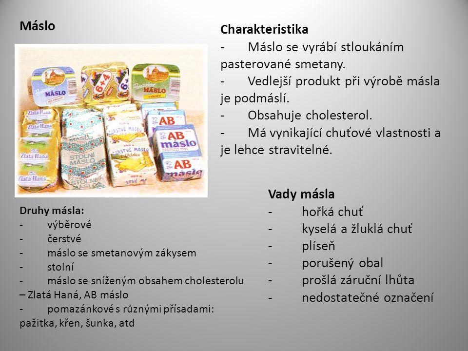 Máslo Charakteristika - Máslo se vyrábí stloukáním pasterované smetany. - Vedlejší produkt při výrobě másla je podmáslí. - Obsahuje cholesterol. - Má