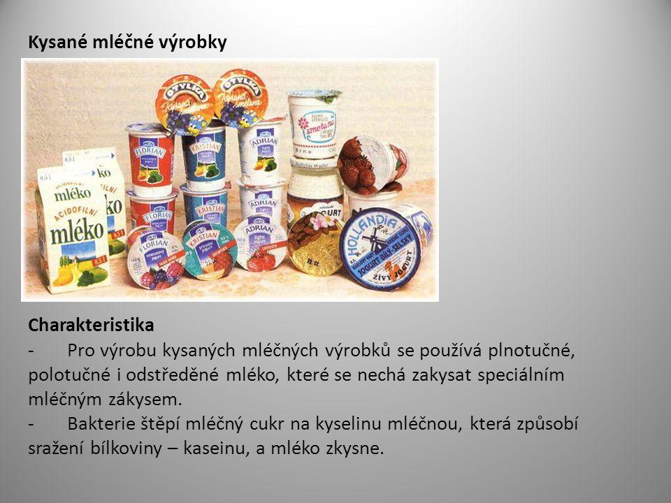 Kysané mléčné výrobky Charakteristika - Pro výrobu kysaných mléčných výrobků se používá plnotučné, polotučné i odstředěné mléko, které se nechá zakysat speciálním mléčným zákysem.
