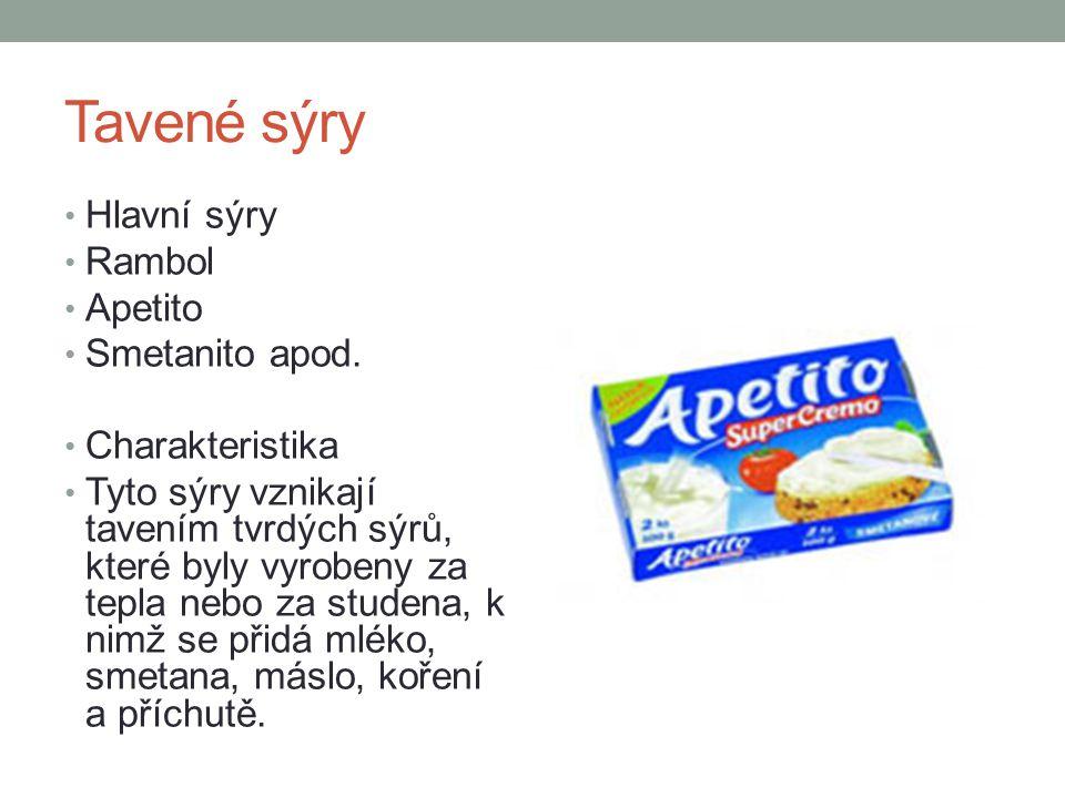 Tavené sýry Hlavní sýry Rambol Apetito Smetanito apod. Charakteristika Tyto sýry vznikají tavením tvrdých sýrů, které byly vyrobeny za tepla nebo za s