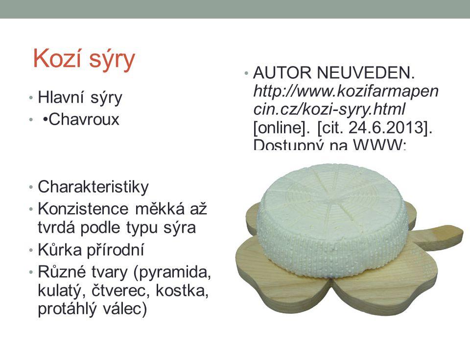 Kozí sýry Hlavní sýry Chavroux Charakteristiky Konzistence měkká až tvrdá podle typu sýra Kůrka přírodní Různé tvary (pyramida, kulatý, čtverec, kostk