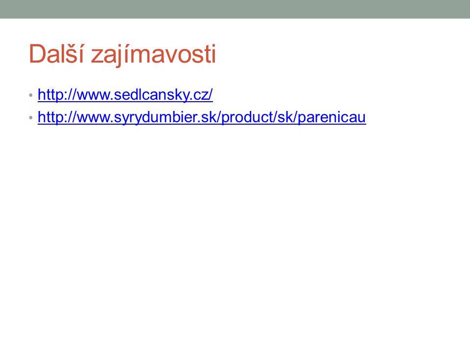 Další zajímavosti http://www.sedlcansky.cz/ http://www.syrydumbier.sk/product/sk/parenicau
