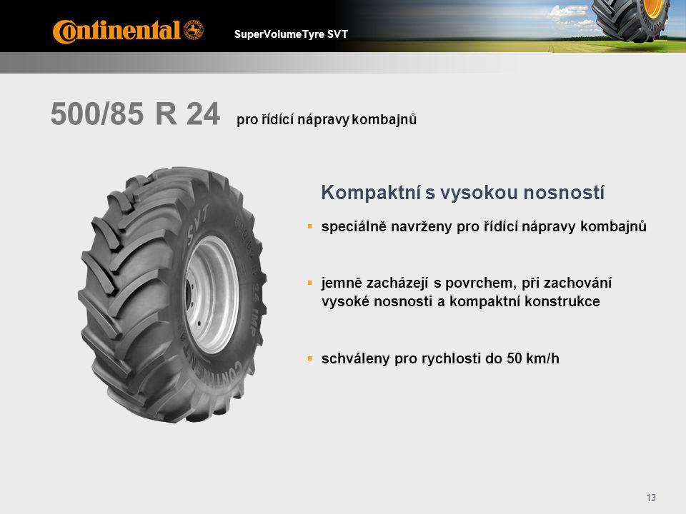 SuperVolumeTyre SVT 13 500/85 R 24  speciálně navrženy pro řídící nápravy kombajnů  jemně zacházejí s povrchem, při zachování vysoké nosnosti a kompaktní konstrukce  schváleny pro rychlosti do 50 km/h Kompaktní s vysokou nosností pro řídící nápravy kombajnů