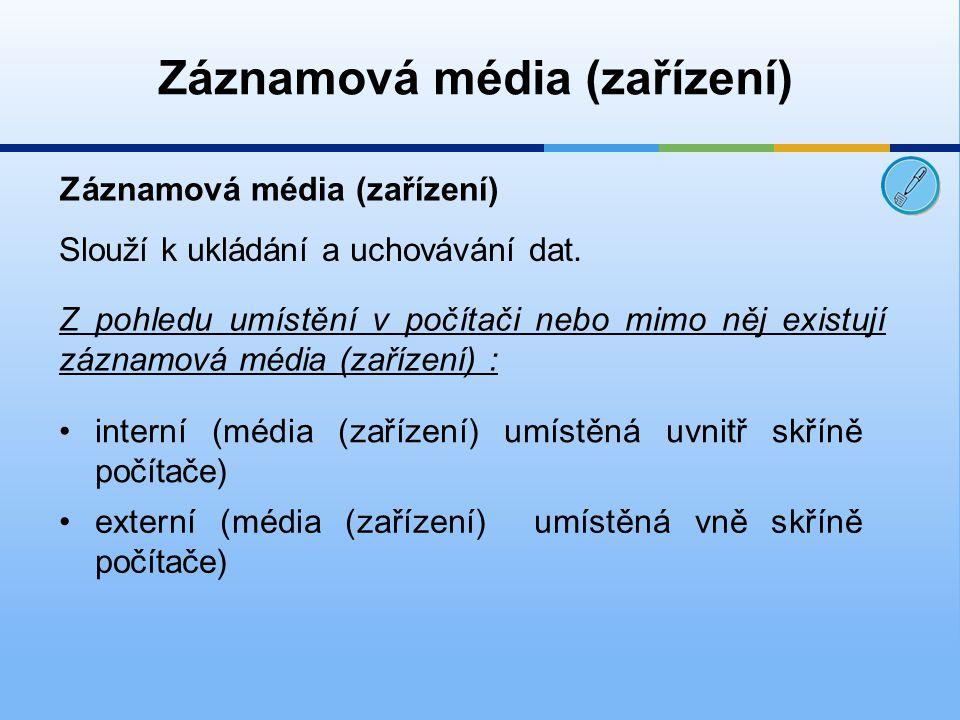 Záznamová média (zařízení) Slouží k ukládání a uchovávání dat.