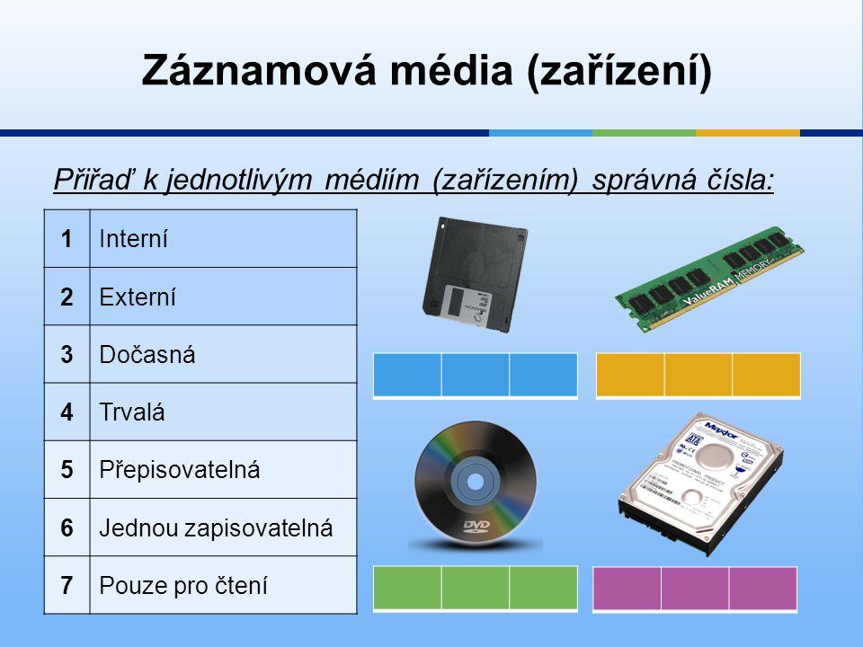 Záznamová média (zařízení) Přiřaď k jednotlivým médiím (zařízením) správná čísla: 1Interní 2Externí 3Dočasná 4Trvalá 5Přepisovatelná 6Jednou zapisovatelná 7Pouze pro čtení