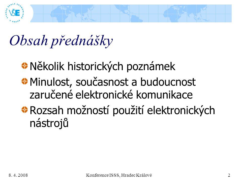8. 4. 2008 Konference ISSS, Hradec Králové 2 Obsah přednášky Několik historických poznámek Minulost, současnost a budoucnost zaručené elektronické kom