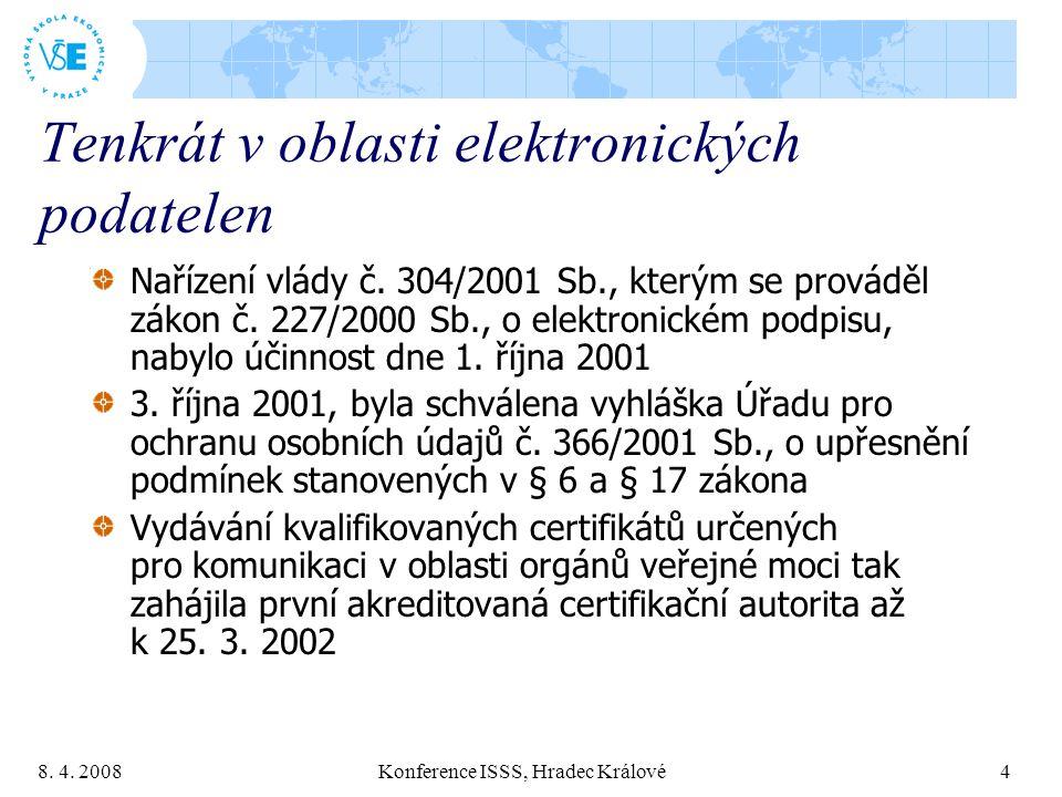 8. 4. 2008 Konference ISSS, Hradec Králové 4 Tenkrát v oblasti elektronických podatelen Nařízení vlády č. 304/2001 Sb., kterým se prováděl zákon č. 22