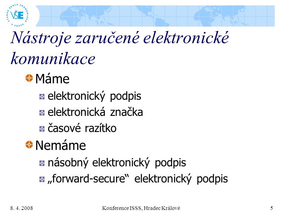 8. 4. 2008 Konference ISSS, Hradec Králové 5 Nástroje zaručené elektronické komunikace Máme elektronický podpis elektronická značka časové razítko Nem