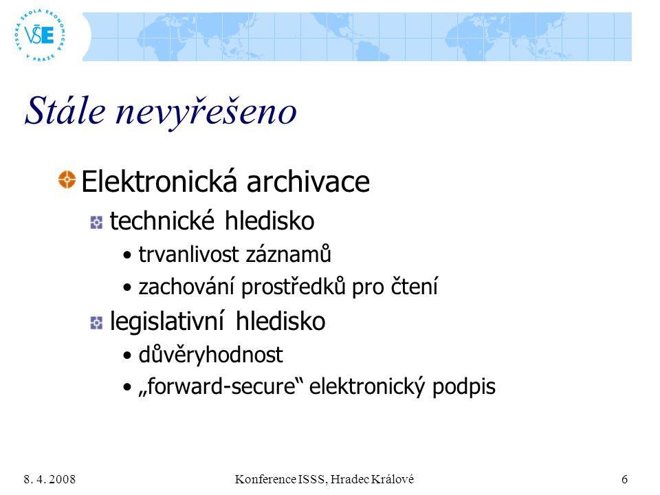 8. 4. 2008 Konference ISSS, Hradec Králové 6 Stále nevyřešeno Elektronická archivace technické hledisko trvanlivost záznamů zachování prostředků pro č