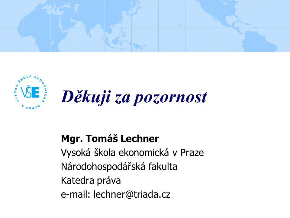 Děkuji za pozornost Mgr. Tomáš Lechner Vysoká škola ekonomická v Praze Národohospodářská fakulta Katedra práva e-mail: lechner@triada.cz