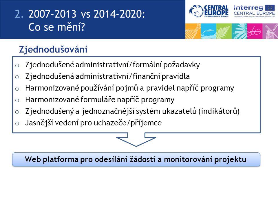 Zjednodušování o Zjednodušené administrativní/formální požadavky o Zjednodušená administrativní/finanční pravidla o Harmonizované používání pojmů a pravidel napříč programy o Harmonizované formuláře napříč programy o Zjednodušený a jednoznačnější systém ukazatelů (indikátorů) o Jasnější vedení pro uchazeče/příjemce 2.2007-2013 vs 2014-2020: Co se mění.