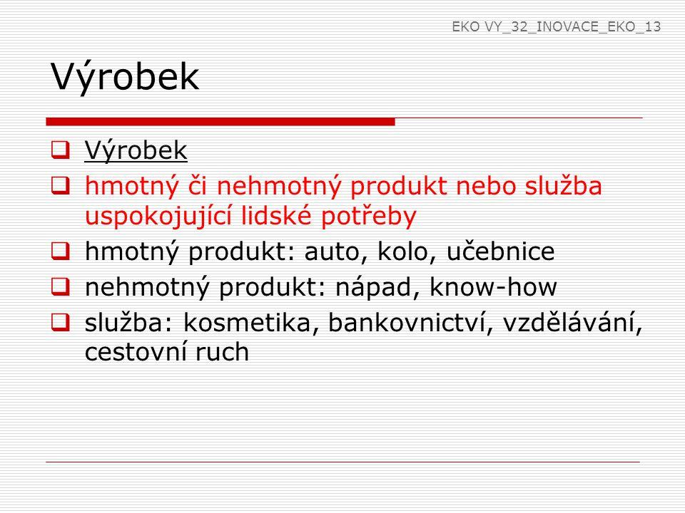Marketingové pojetí produktu  za produkt se považuje to, co lze na trhu nabízet k pozornosti, k získání, k používání nebo ke spotřebě, co má schopnost uspokojit přání či potřebu druhých lidí  produkt je všechno, co získáme nějakou výměnou  produktem může být myšlenka, služba, zboží, kulturní výtvor, libovolné místo EKO VY_32_INOVACE_EKO_13
