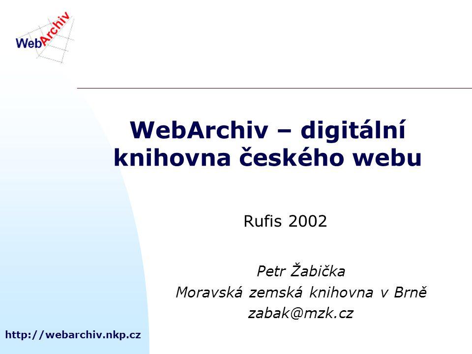 http://webarchiv.nkp.cz WebArchiv – digitální knihovna českého webu Petr Žabička Moravská zemská knihovna v Brně zabak@mzk.cz Rufis 2002