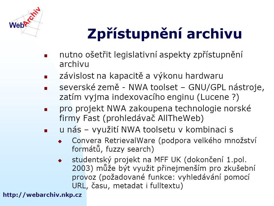 http://webarchiv.nkp.cz Zpřístupnění archivu nutno ošetřit legislativní aspekty zpřístupnění archivu závislost na kapacitě a výkonu hardwaru severské země - NWA toolset – GNU/GPL nástroje, zatím vyjma indexovacího enginu (Lucene ?) pro projekt NWA zakoupena technologie norské firmy Fast (prohledávač AllTheWeb) u nás – využití NWA toolsetu v kombinaci s  Convera RetrievalWare (podpora velkého množství formátů, fuzzy search)  studentský projekt na MFF UK (dokončení 1.pol.