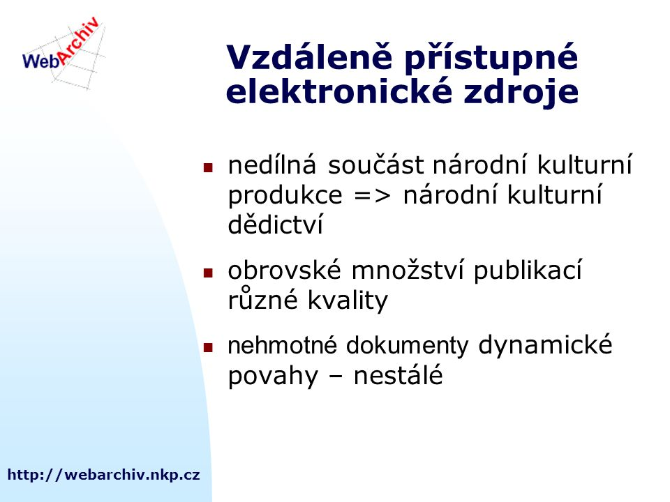 http://webarchiv.nkp.cz Vzdáleně přístupné elektronické zdroje nedílná součást národní kulturní produkce => národní kulturní dědictví obrovské množstv