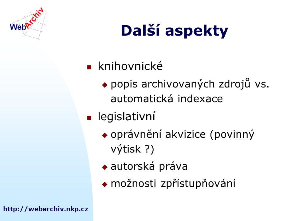 http://webarchiv.nkp.cz Další aspekty knihovnické  popis archivovaných zdrojů vs. automatická indexace legislativní  oprávnění akvizice (povinný výt