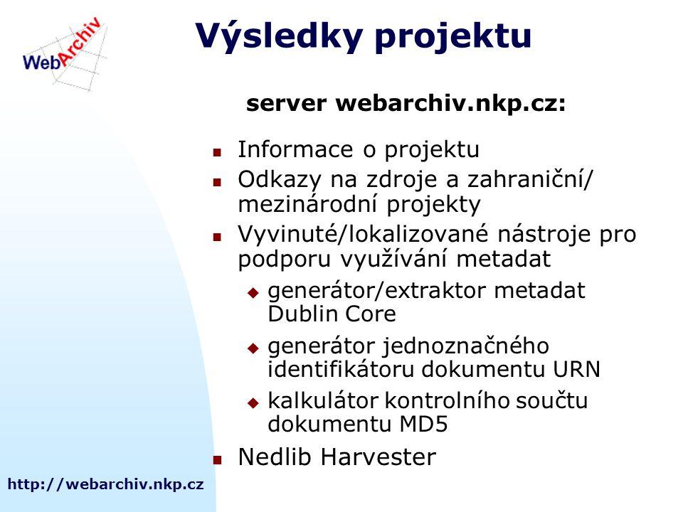 http://webarchiv.nkp.cz Výsledky projektu server webarchiv.nkp.cz: Informace o projektu Odkazy na zdroje a zahraniční/ mezinárodní projekty Vyvinuté/lokalizované nástroje pro podporu využívání metadat  generátor/extraktor metadat Dublin Core  generátor jednoznačného identifikátoru dokumentu URN  kalkulátor kontrolního součtu dokumentu MD5 Nedlib Harvester