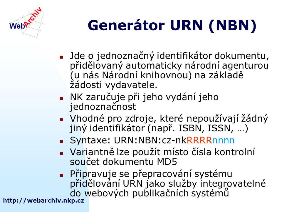 http://webarchiv.nkp.cz Generátor URN (NBN) Jde o jednoznačný identifikátor dokumentu, přidělovaný automaticky národní agenturou (u nás Národní knihov