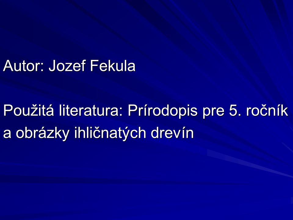 Autor: Jozef Fekula Použitá literatura: Prírodopis pre 5. ročník a obrázky ihličnatých drevín