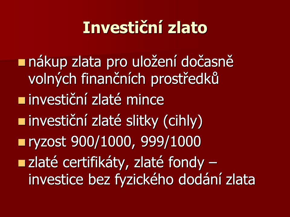 Investiční zlato nákup zlata pro uložení dočasně volných finančních prostředků nákup zlata pro uložení dočasně volných finančních prostředků investiční zlaté mince investiční zlaté mince investiční zlaté slitky (cihly) investiční zlaté slitky (cihly) ryzost 900/1000, 999/1000 ryzost 900/1000, 999/1000 zlaté certifikáty, zlaté fondy – investice bez fyzického dodání zlata zlaté certifikáty, zlaté fondy – investice bez fyzického dodání zlata