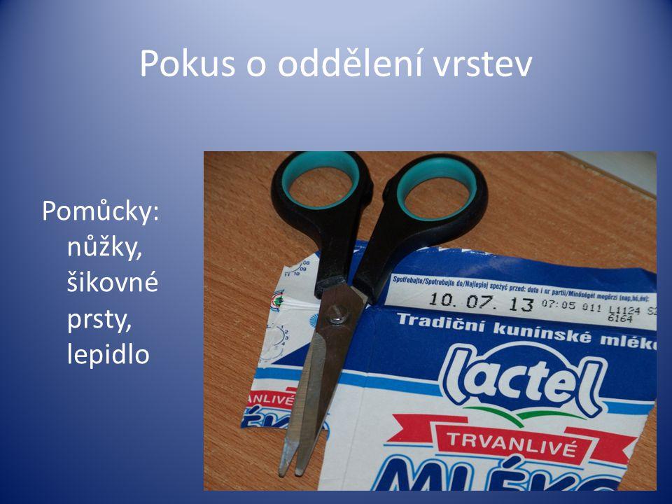 Pokus o oddělení vrstev Pomůcky: nůžky, šikovné prsty, lepidlo