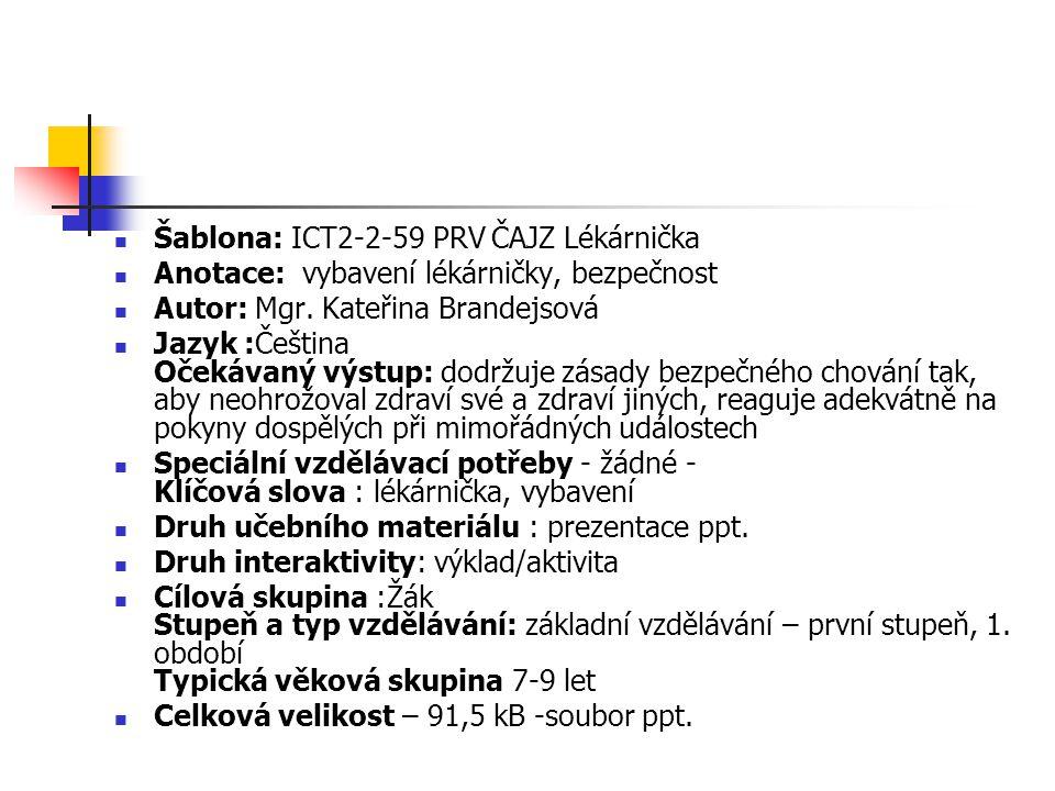 Šablona: ICT2-2-59 PRV ČAJZ Lékárnička Anotace: vybavení lékárničky, bezpečnost Autor: Mgr. Kateřina Brandejsová Jazyk :Čeština Očekávaný výstup: dodr