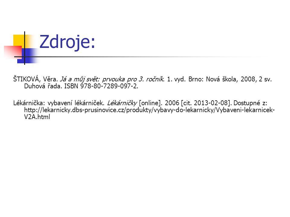 Zdroje: ŠTIKOVÁ, Věra. Já a můj svět: prvouka pro 3. ročník. 1. vyd. Brno: Nová škola, 2008, 2 sv. Duhová řada. ISBN 978-80-7289-097-2. Lékárnička: vy