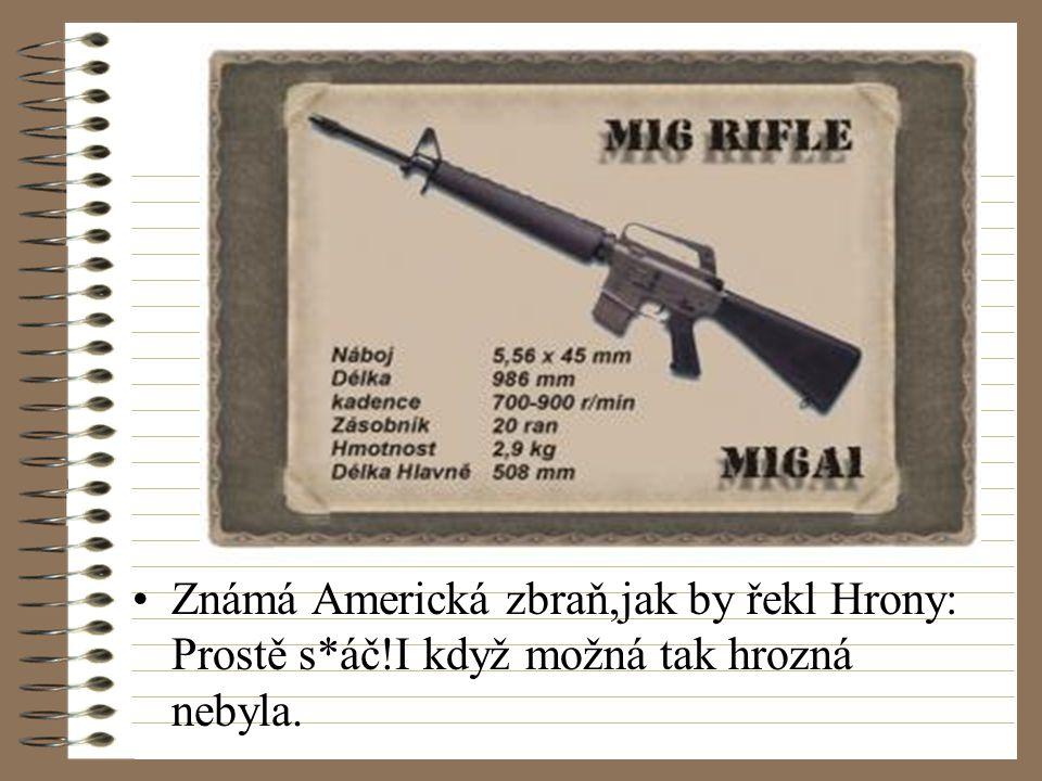 Známá Americká zbraň,jak by řekl Hrony: Prostě s*áč!I když možná tak hrozná nebyla.