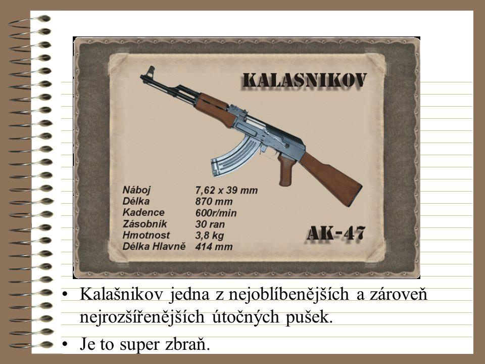 Kalašnikov jedna z nejoblíbenějších a zároveň nejrozšířenějších útočných pušek. Je to super zbraň.