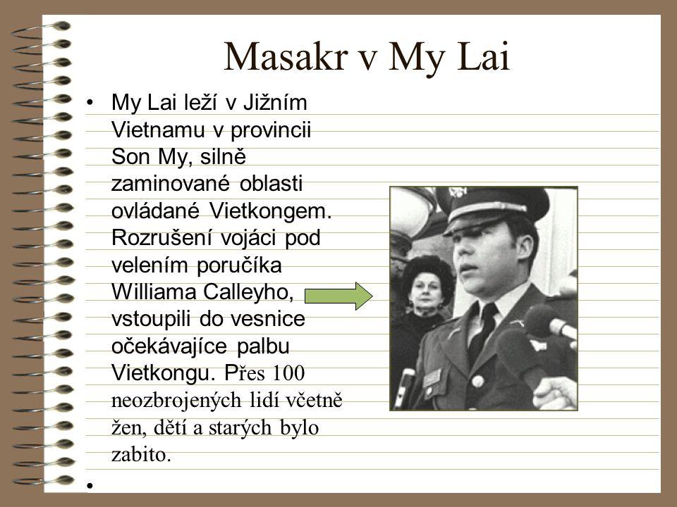 Masakr v My Lai My Lai leží v Jižním Vietnamu v provincii Son My, silně zaminované oblasti ovládané Vietkongem.
