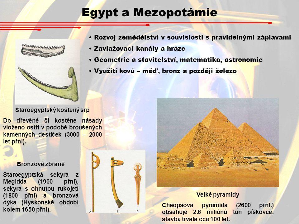 Egypt a Mezopotámie Rozvoj zemědělství v souvislosti s pravidelnými záplavami Zavlažovací kanály a hráze Geometrie a stavitelství, matematika, astrono