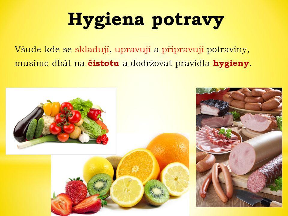 Všude kde se skladují, upravují a připravují potraviny, musíme dbát na čistotu a dodržovat pravidla hygieny.