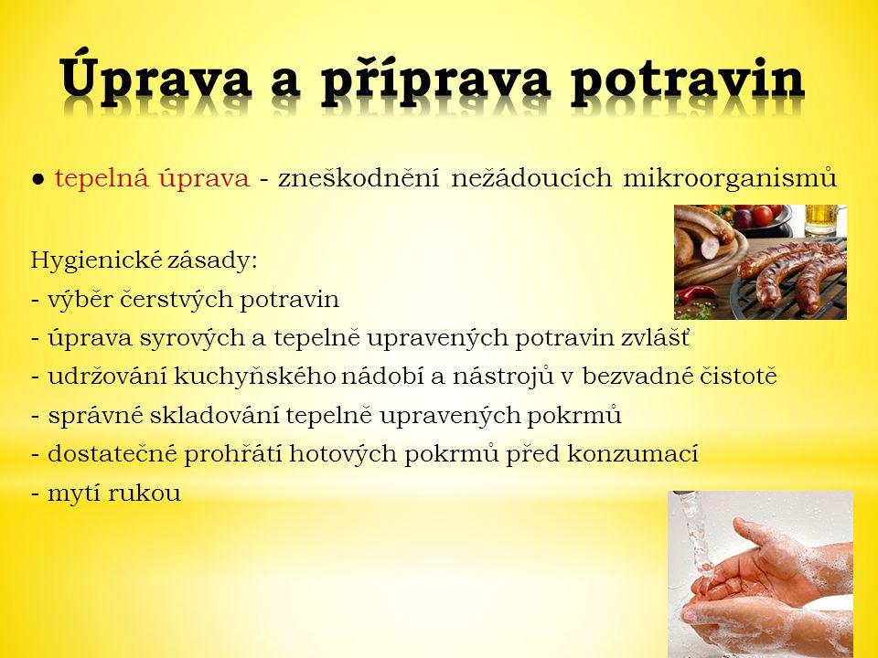 ● tepelná úprava - zneškodnění nežádoucích mikroorganismů Hygienické zásady: - výběr čerstvých potravin - úprava syrových a tepelně upravených potravi