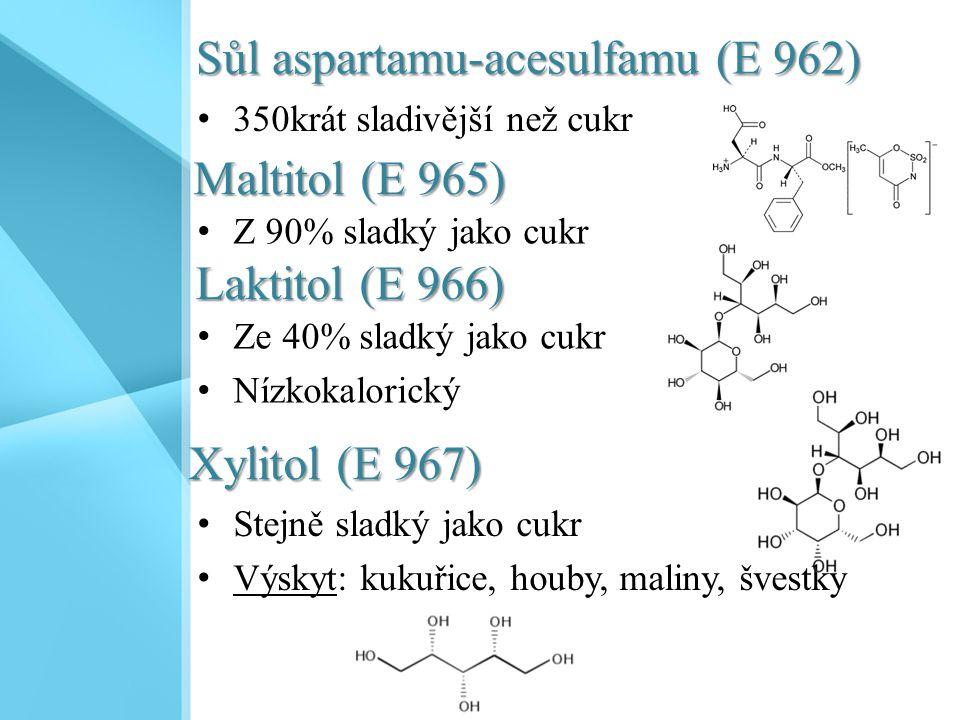 Sůl aspartamu-acesulfamu (E 962) 350krát sladivější než cukr Maltitol (E 965) Z 90% sladký jako cukr Laktitol (E 966) Ze 40% sladký jako cukr Nízkokal