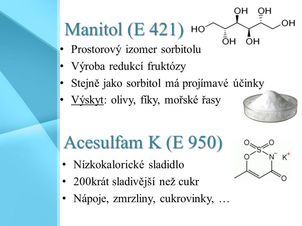 Manitol (E 421) Prostorový izomer sorbitolu Výroba redukcí fruktózy Stejně jako sorbitol má projímavé účinky Výskyt: olivy, fíky, mořské řasy Nízkokal