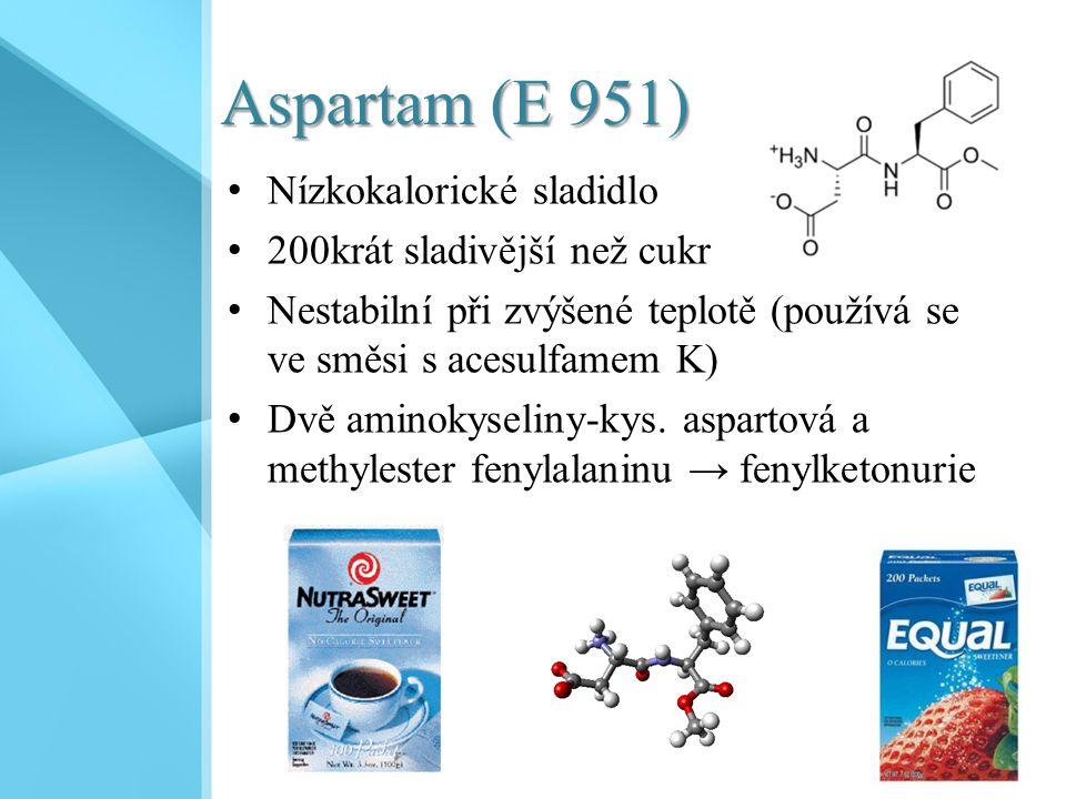 Aspartam (E 951) Nízkokalorické sladidlo 200krát sladivější než cukr Nestabilní při zvýšené teplotě (používá se ve směsi s acesulfamem K) Dvě aminokys