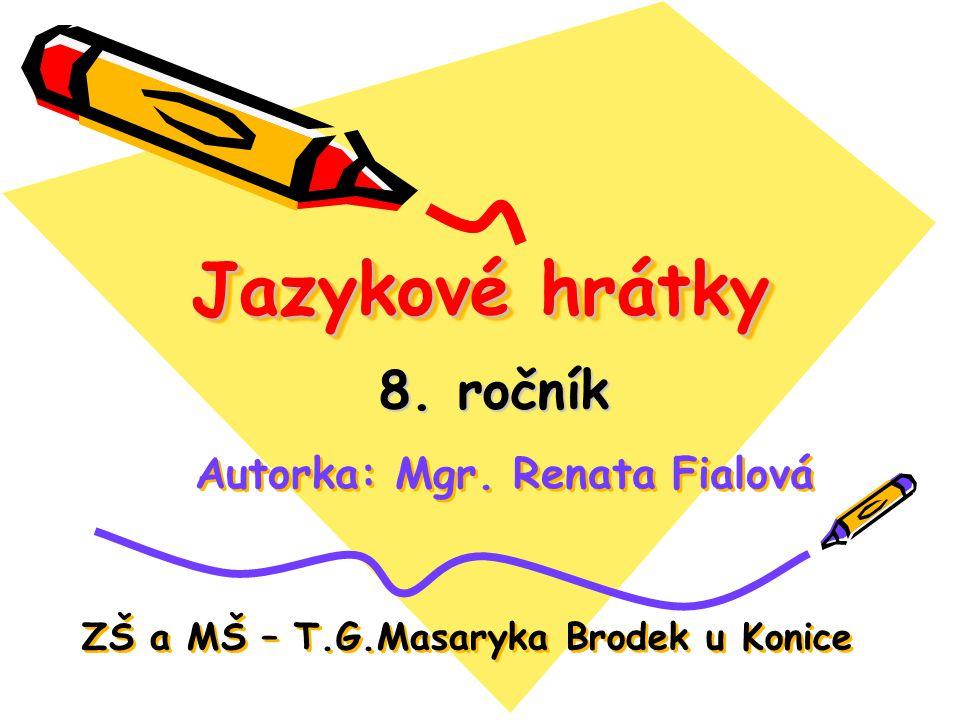 Jazykové hrátky 8. ročník Autorka: Mgr. Renata Fialová ZŠ a MŠ – T.G.Masaryka Brodek u Konice