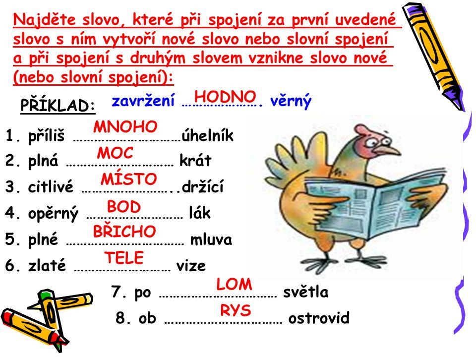 Najděte slovo, které při spojení za první uvedené slovo s ním vytvoří nové slovo nebo slovní spojení a při spojení s druhým slovem vznikne slovo nové