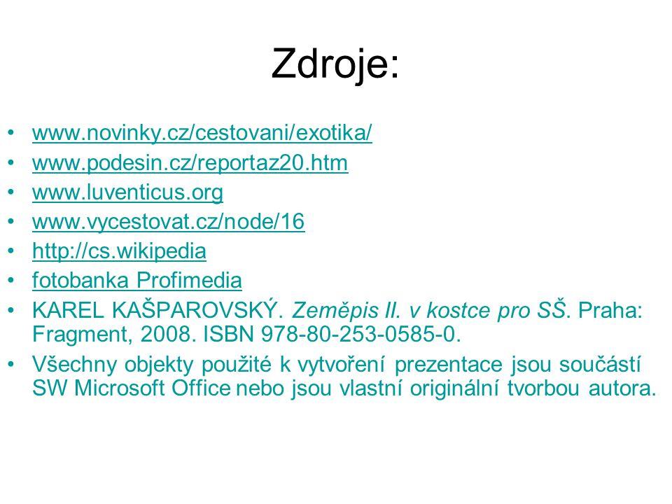 Zdroje: www.novinky.cz/cestovani/exotika/ www.podesin.cz/reportaz20.htm www.luventicus.org www.vycestovat.cz/node/16 http://cs.wikipedia fotobanka Pro