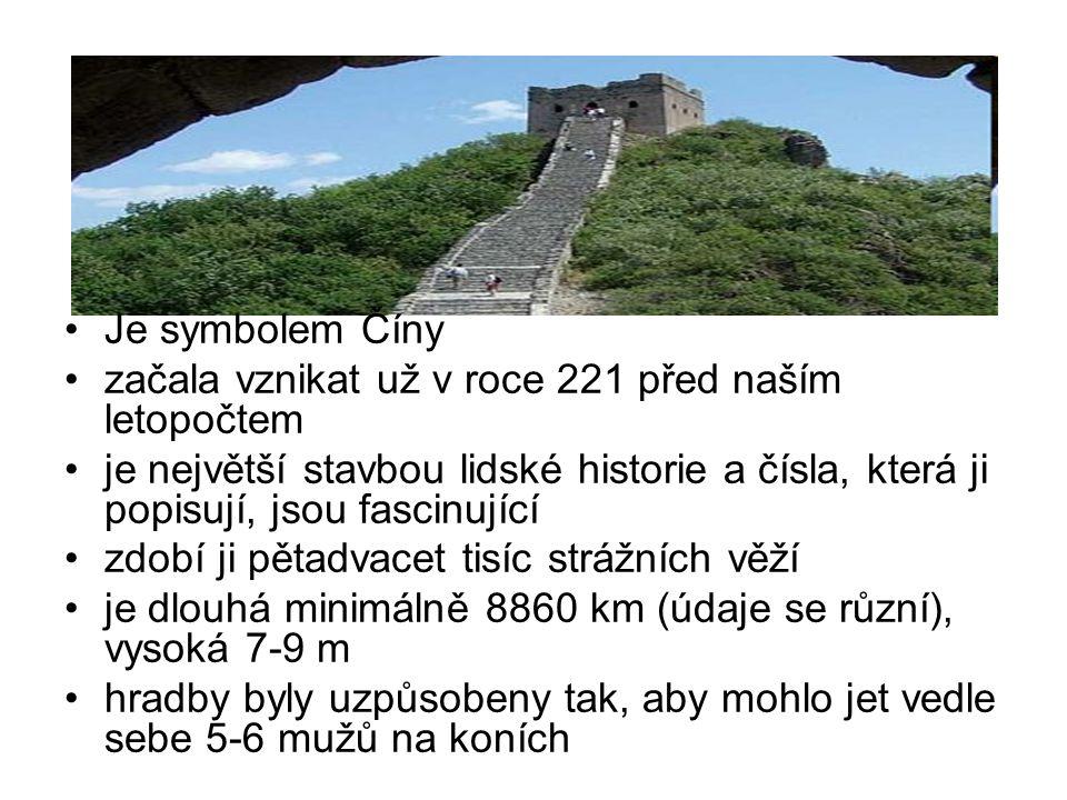 Je symbolem Číny začala vznikat už v roce 221 před naším letopočtem je největší stavbou lidské historie a čísla, která ji popisují, jsou fascinující z