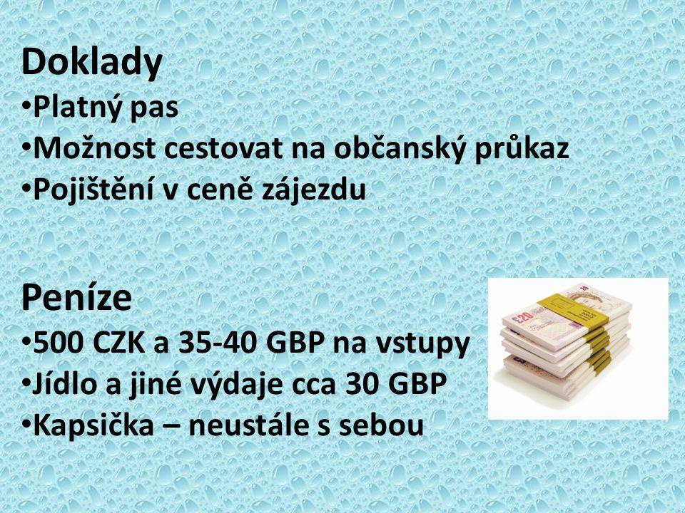 Doklady Platný pas Možnost cestovat na občanský průkaz Pojištění v ceně zájezdu Peníze 500 CZK a 35-40 GBP na vstupy Jídlo a jiné výdaje cca 30 GBP Ka