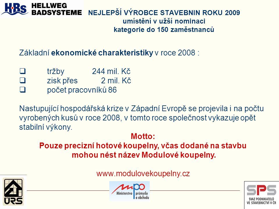 NEJLEPŠÍ VÝROBCE STAVEBNIN ROKU 2009 umístění v užší nominaci kategorie do 150 zaměstnanců Základní ekonomické charakteristiky v roce 2008 :  tržby 2