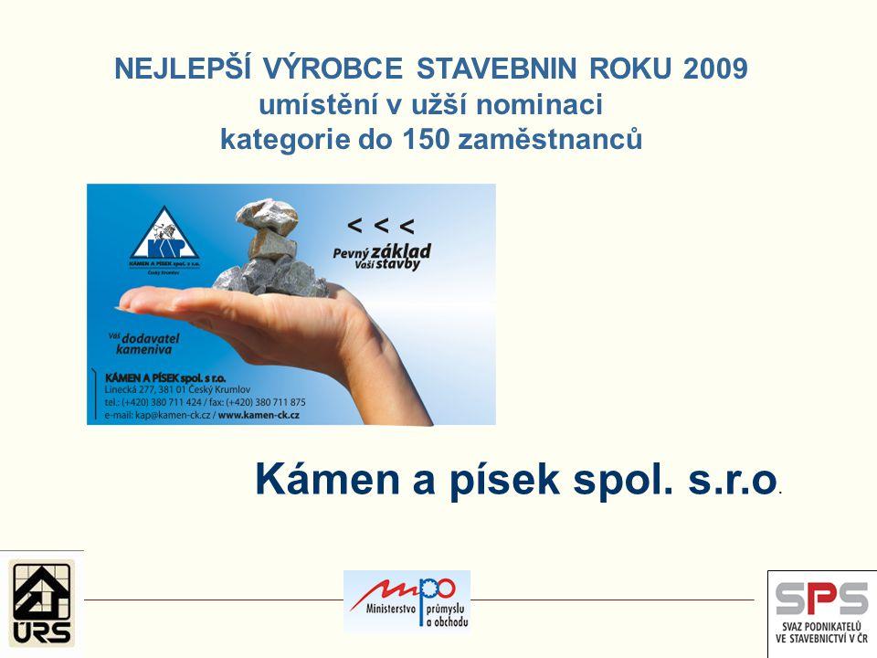 NEJLEPŠÍ VÝROBCE STAVEBNIN ROKU 2009 umístění v užší nominaci kategorie do 150 zaměstnanců Kámen a písek spol. s.r.o.