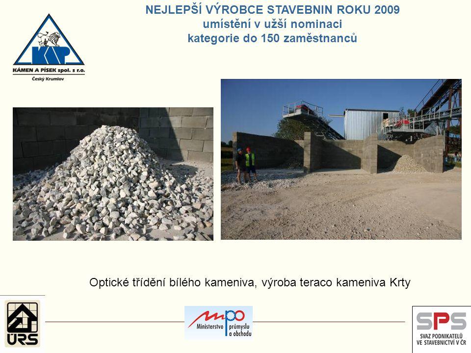 Optické třídění bílého kameniva, výroba teraco kameniva Krty NEJLEPŠÍ VÝROBCE STAVEBNIN ROKU 2009 umístění v užší nominaci kategorie do 150 zaměstnanc
