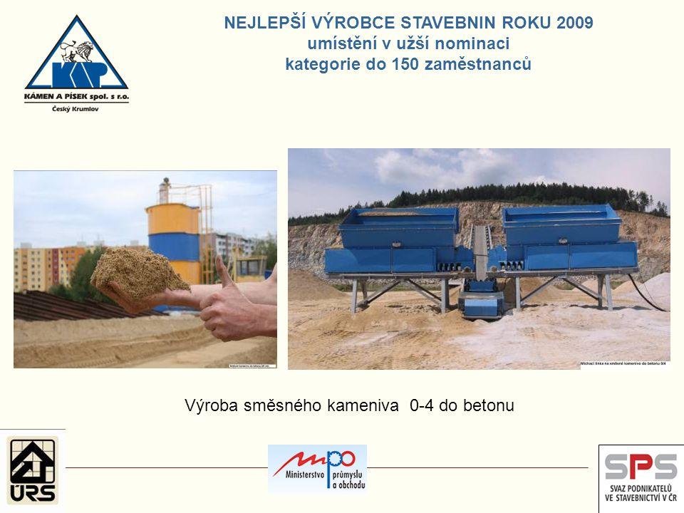 Výroba směsného kameniva 0-4 do betonu NEJLEPŠÍ VÝROBCE STAVEBNIN ROKU 2009 umístění v užší nominaci kategorie do 150 zaměstnanců