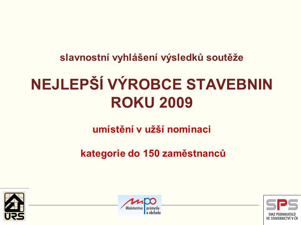 slavnostní vyhlášení výsledků soutěže NEJLEPŠÍ VÝROBCE STAVEBNIN ROKU 2009 umístění v užší nominaci kategorie do 150 zaměstnanců