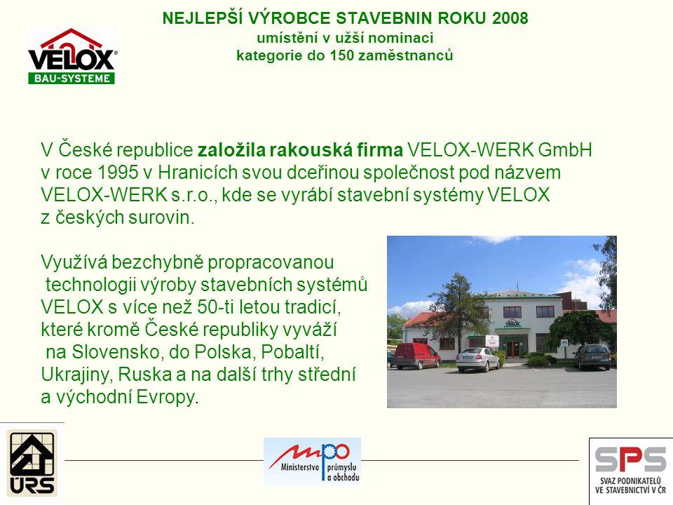 NEJLEPŠÍ VÝROBCE STAVEBNIN ROKU 2008 umístění v užší nominaci kategorie do 150 zaměstnanců V České republice založila rakouská firma VELOX-WERK GmbH v