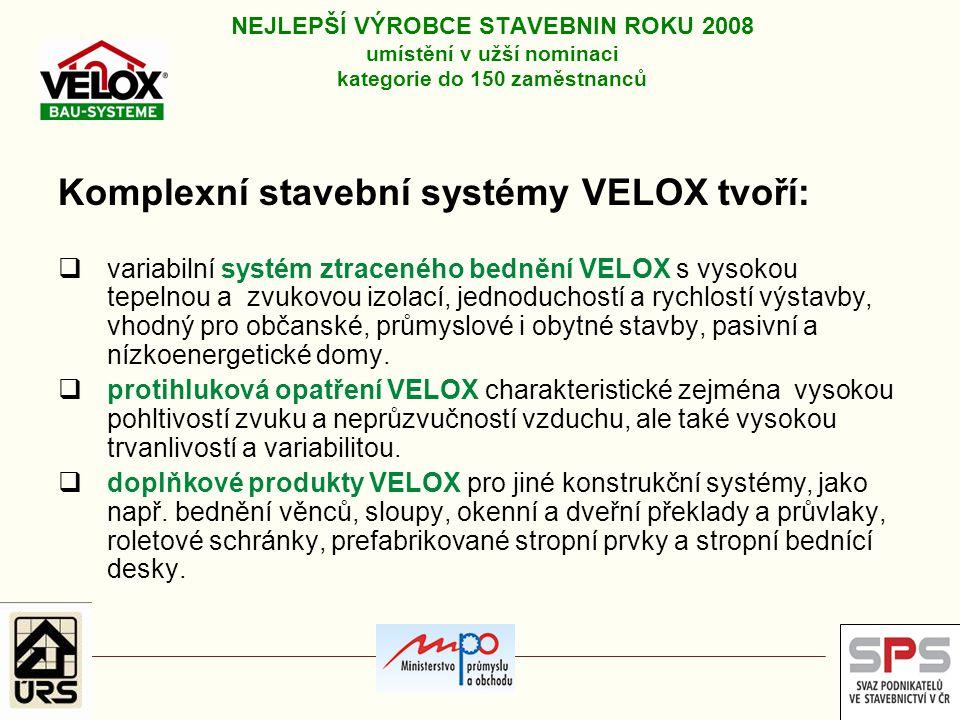Komplexní stavební systémy VELOX tvoří:  variabilní systém ztraceného bednění VELOX s vysokou tepelnou a zvukovou izolací, jednoduchostí a rychlostí