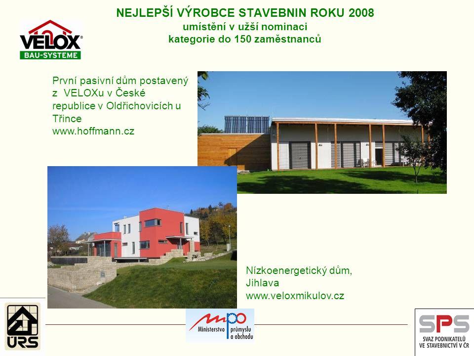 NEJLEPŠÍ VÝROBCE STAVEBNIN ROKU 2008 umístění v užší nominaci kategorie do 150 zaměstnanců První pasivní dům postavený z VELOXu v České republice v Ol