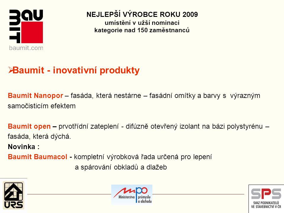 NEJLEPŠÍ VÝROBCE ROKU 2009 umístění v užší nominaci kategorie nad 150 zaměstnanců  Baumit - inovativní produkty Baumit Nanopor – fasáda, která nestár